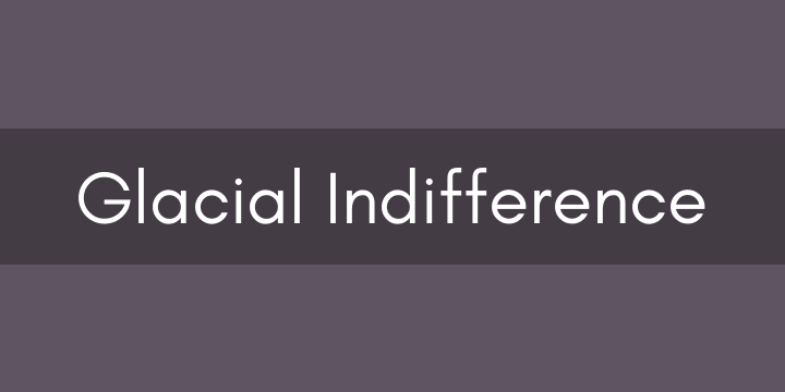"The text ""Glacial Indifference"" in the titular font face."